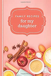 Family Recipes for My Daughter: Pretty Peach Classic Theme Cover / Blank Recipe Book To Write in / Do-It-Yourself Cookbook...