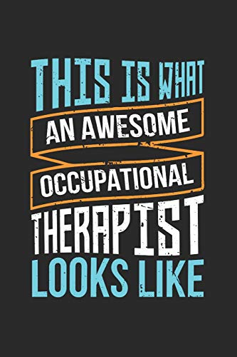 This Is What An Awesome Occupational Therapist Looks Like: Journal, Notebook