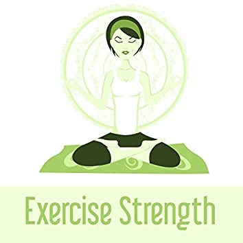 Exercise Strength - Strong Will, Strong Power, New Energy, Science of Nature, Helping Yoga, Strength of Mind and Body
