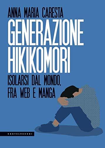 GENERAZIONE HIKIKOMORI: ISOLARSI DALMONDO, FRA WEB E MANGA