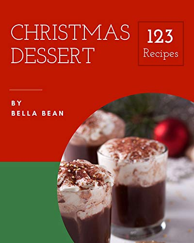 123 Christmas Dessert Recipes: Let's Get Started with The Best Christmas Dessert Cookbook! (English Edition)