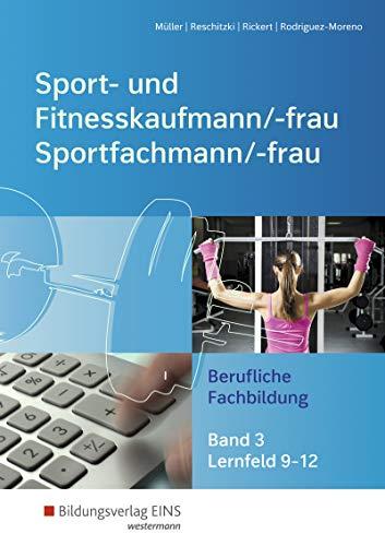 Sport- und Fitnesskaufmann/ -frau: Berufliche Fachbildung: Lernfelder 9-12: Schülerband (Sport- und Fitnesskaufmann/ -frau: Berufliche Grund- und Fachbildung)