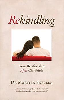 Rekindling: Your Relationship after Childbirth by [Martien Snellen]