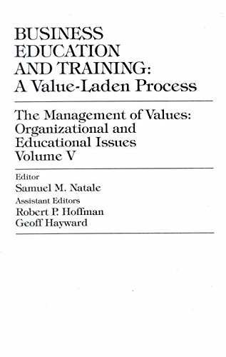 Business Education and Training: A Value-Laden-Process, The Management of Values: Organizational and Educational Issues (Volume 5)