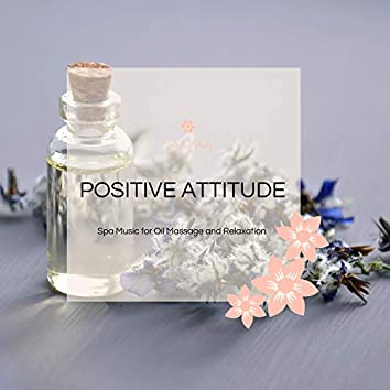Positive Attitude - Spa Music For Oil Massage And Relaxation