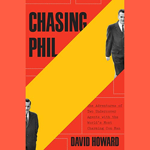 Chasing Phil     The Adventures of Two Undercover Agents with the World's Most Charming Con Man              By:                                                                                                                                 David Howard                               Narrated by:                                                                                                                                 Joe Ochman                      Length: 10 hrs and 12 mins     46 ratings     Overall 4.3