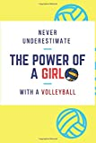 NEVER UNDERESTIMATE THE POWER OF A GIRL WITH A VOLLEYBALL: lined notebook : journal gift for girl - girl with a volleyball / A Journal, Notepad, or Diary to write down your thoughts. - 110 Page - 6x9