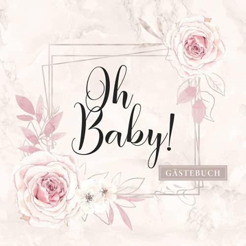 Oh Baby Gästebuch: Baby Party Erinnerungsbuch zum Eintragen von lieben Glückwünschen · Ideal für Mädchen Babyshower & Babyparty · Liebevolle Geschenkidee für werdende Eltern