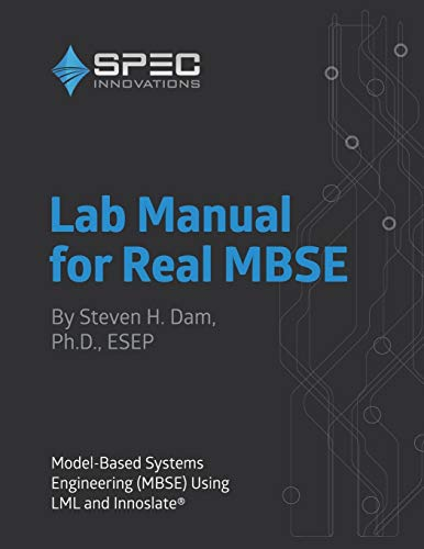 Lab Manual for Real MBSE: Model-Based Systems Engineering (MBSE) Using LML and Innoslate