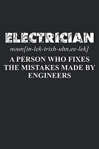 Electricista Una persona que corrige los errores cometidos por los ingenieros: Agenda cuaderno forrado 120 páginas 6 'x 9' (15, 24 cm x 22, 86 cm) regalo