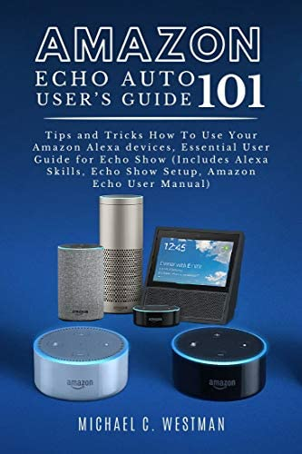 AMAZON ECHO AUTO USER S GUIDE 101 Tips and Tricks How To Use Your Amazon Alexa devices Essential product image