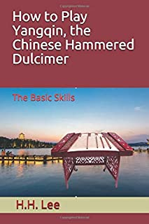 How to Play Yangqin, the Chinese Hammered Dulcimer: the Basic Skills