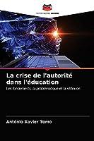 La crise de l'autorité dans l'éducation: Les fondements, la problématique et la réflexion