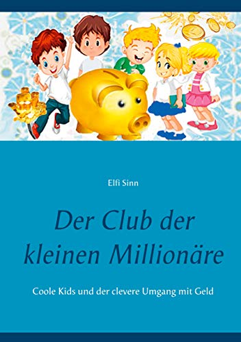 Der Club der kleinen Millionäre: Coole Kids und der clevere Umgang mit Geld