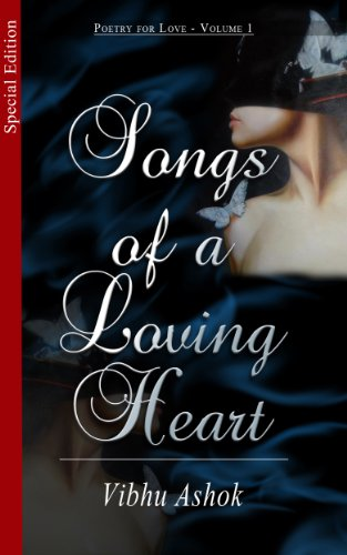 Book: Songs of a Loving Heart - Special Edition (Poetry For Love) by Vibhu Ashok
