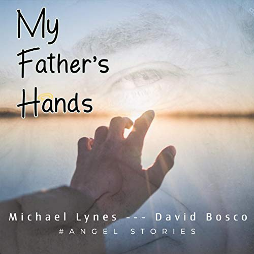 My Father's Hands: #AngelStories Father's and Sons  By  cover art