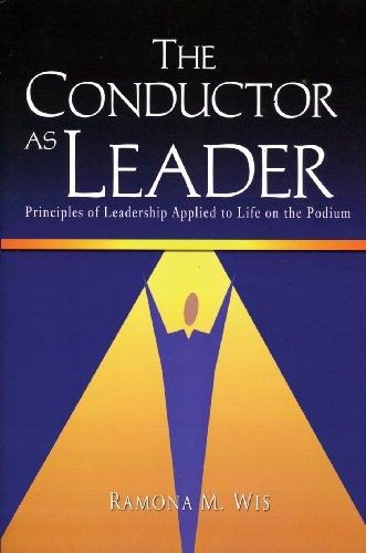 The Conductor As Leader Principles Of Leadership Applied To Life On The Podium G7071