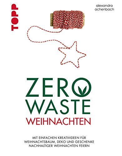 Zero Waste Weihnachten: Mit einfachen Kreativideen für Weihnachtsbaum, Deko und Geschenke nachhaltiger Weihnachten feiern