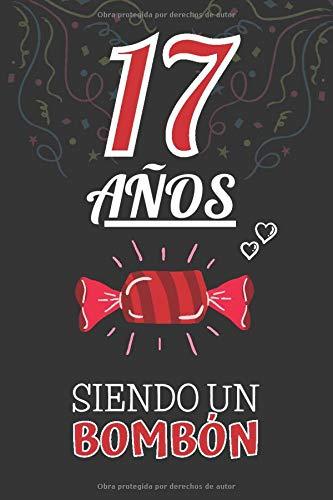 17 Años Siendo un BOMBÓN: Regalo de 17 Cumpleaños para Chica y Chico Joven Adolescente ~ Regalo 17 años Original Divertido y Especial para los Diecisiete ( Niño y Niña )