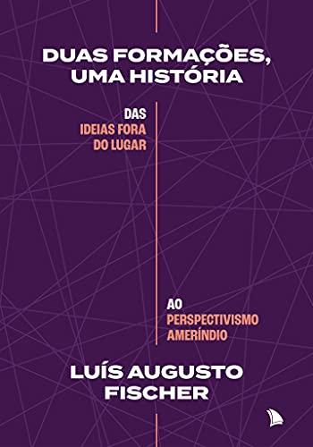 Duas formações, uma história: Das ideias fora do lugar ao perspectivismo ameríndio