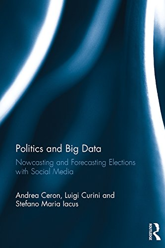 Politics and Big Data: Nowcasting and Forecasting Elections with Social Media (English Edition)