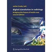 DIGITAL (R) EVOLUTION IN RADIOLOGY : BRIDGING THE FUTURE OF HEALTH CARE 2/ED.