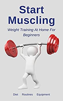 Start Muscling: Weight Training At Home For Beginners by Mike Smith (eBook)