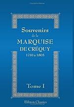 Souvenirs de la Marquise de Créquy: 1710 à 1803. Nouvelle édition, revue, corrigée et augmentée. Tome 1 d'Unknown author