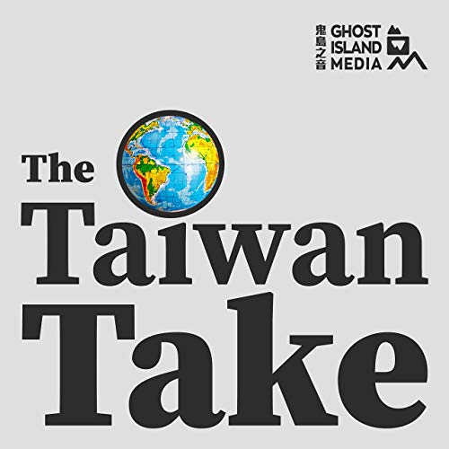 The Taiwan Take Podcast By Ghost Island Media 鬼島之音 cover art