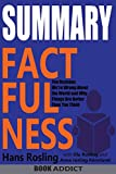 SUMMARY Of Factfulness: Ten Reasons We're Wrong About the World--and Why Things Are Better Than You Think By Hans Rosling - Book Addict