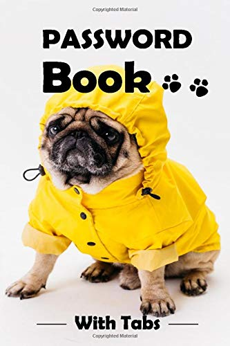 Password Book With Tabs: Password Book for Dog Lovers : Pug in a Raincoat, Personal Internet Address and Password Logbook With Alphabet Tabs