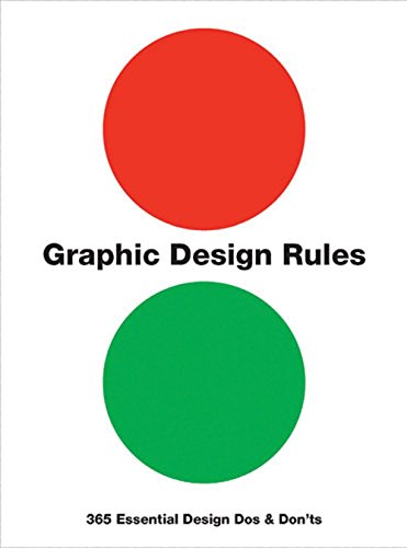 Graphic Design Rules: 365 Essential Design Dos and Don\'ts