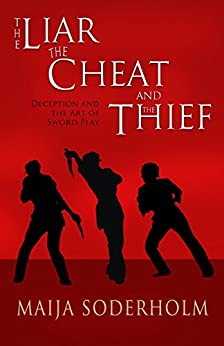 The Liar The Cheat and The Thief: Deception and the Art of Sword Play by [Maija Soderholm]