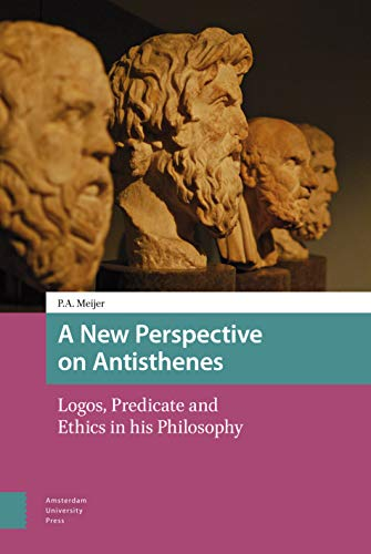A New Perspective on Antisthenes: Logos, Predicate and Ethics in his Philosophy