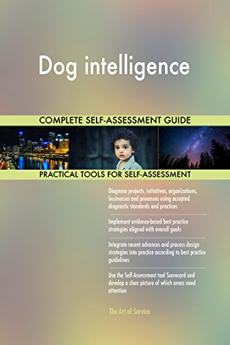 Dog intelligence All-Inclusive Self-Assessment - More than 660 Success Criteria, Instant Visual Insights, Comprehensive Spreadsheet Dashboard, Auto-Prioritized for Quick Results