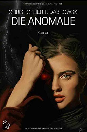 DIE ANOMALIE: Ein Horror-Roman