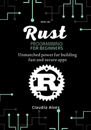 Rust Programming for beginners: Unmatched power for building fast and secure apps