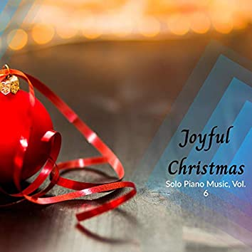 Joy To The Life - Solo Piano Christmas Music, Vol. 6