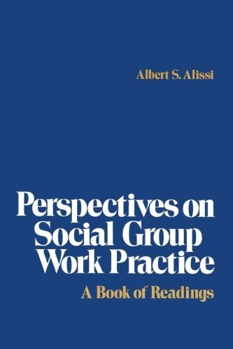 Perspectives on Social Group Work Practice by Albert S. Alissi (1980-02-01)