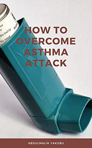 HOW TO OVERCOME ASTHMA ATTACK: MANAGING YOUR ASTHMA ATTACKS (English Edition)