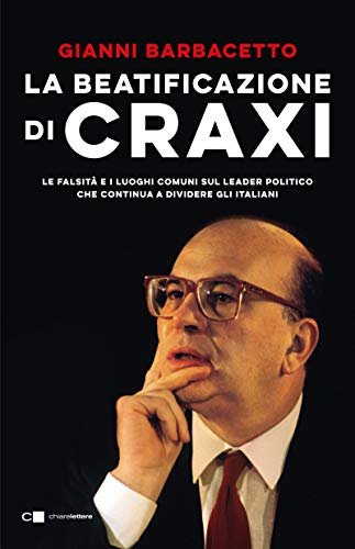 Book's Cover of La beatificazione di Craxi: Le falsità e i luoghi comuni sul leader politico che continua a dividere gli italiani Formato Kindle