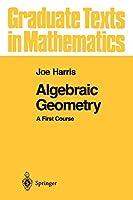 Algebraic Geometry: A First Course (Graduate Texts in Mathematics) (Graduate Texts in Mathematics (133))