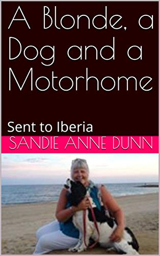 A Blonde, a Dog and a Motorhome: Sent to Iberia (English Edition)