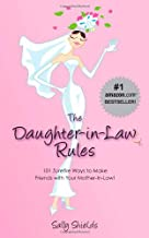 The Daughter-in-Law Rules: 101 Surefire Ways to Make Friends with Your Mother-In-Law!