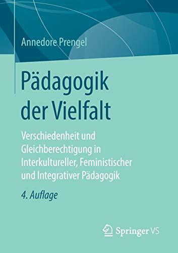Pädagogik der Vielfalt: Verschiedenheit und Gleichberechtigung in Interkultureller, Feministischer und Integrativer Pädagogik