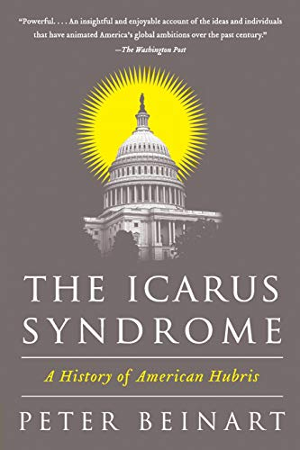 Image of The Icarus Syndrome: A History of American Hubris