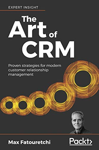The Art of CRM: Proven strategies for modern customer relationship management