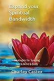 Expand your Spiritual Bandwidth:...