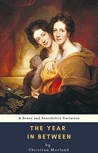 The Year in Between: A Sense and Sensibility Variation by [Christina Morland]