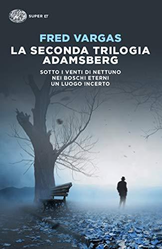 La seconda trilogia Adamsberg: Sotto i venti di Nettuno. Nei boschi eterni. Un luogo incerto (Super ET)